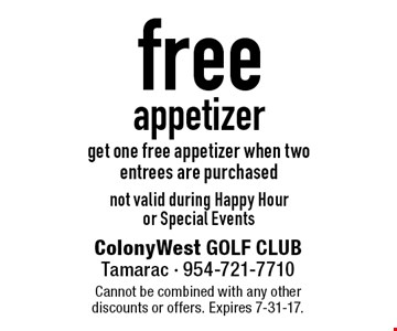 Free appetizer. Get one free appetizer when two entrees are purchased. Not valid during Happy Hour or Special Events. Cannot be combined with any other discounts or offers. Expires 7-31-17.