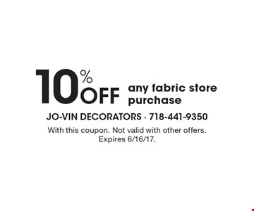 10% OFF any fabric store purchase. With this coupon. Not valid with other offers. Expires 6/16/17.