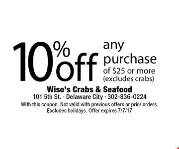 10% off any purchase of $25 or more (excludes crabs). With this coupon. Not valid with previous offers or prior orders. Excludes holidays. Offer expires 7/7/17