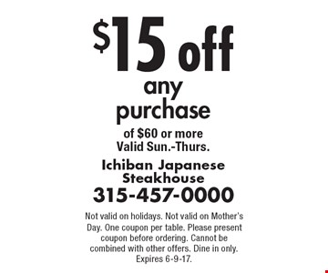 $15 off any purchase of $60 or more. Valid Sun.-Thurs. Not valid on holidays. Not valid on Mother's Day. One coupon per table. Please present coupon before ordering. Cannot be combined with other offers. Dine in only. Expires 6-9-17.