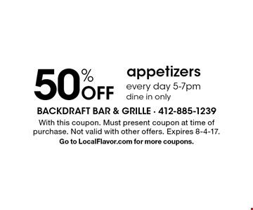 50% Off appetizers every day 5-7pm. dine in only. With this coupon. Must present coupon at time of purchase. Not valid with other offers. Expires 8-4-17. Go to LocalFlavor.com for more coupons.