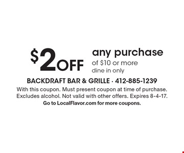 $2 Off any purchase of $10 or more dine in only. With this coupon. Must present coupon at time of purchase. Excludes alcohol. Not valid with other offers. Expires 8-4-17. Go to LocalFlavor.com for more coupons.
