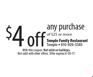 $4 off any purchase of $25 or more. With this coupon. Not valid on holidays. Not valid with other offers. Offer expires 6-30-17.