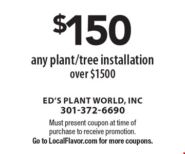 $150 off any plant/tree installation over $1500. Must present coupon at time of purchase to receive promotion. Go to LocalFlavor.com for more coupons.