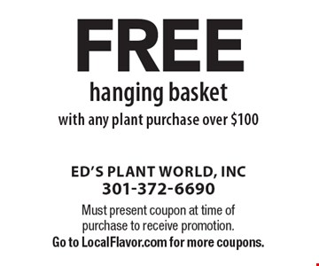 Free hanging basket with any plant purchase over $100. Must present coupon at time of purchase to receive promotion. Go to LocalFlavor.com for more coupons.