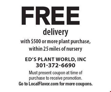 free delivery with $500 or more plant purchase, within 25 miles of nursery. Must present coupon at time of purchase to receive promotion.Go to LocalFlavor.com for more coupons.