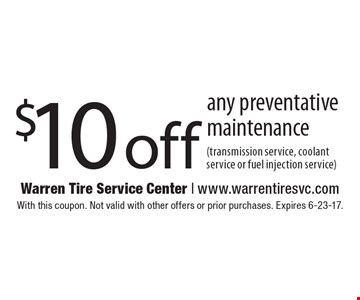 $10 off any preventative maintenance (transmission service, coolant service or fuel injection service). With this coupon. Not valid with other offers or prior purchases. Expires 6-23-17.