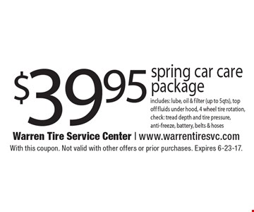 $39.95 Spring car care package. Includes: lube, oil & filter (up to 5qts), top off fluids under hood, 4 wheel tire rotation, check: tread depth and tire pressure, anti-freeze, battery, belts & hoses. With this coupon. Not valid with other offers or prior purchases. Expires 6-23-17.