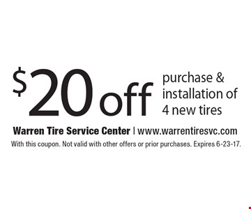 $20 off purchase & installation of 4 new tires. With this coupon. Not valid with other offers or prior purchases. Expires 6-23-17.