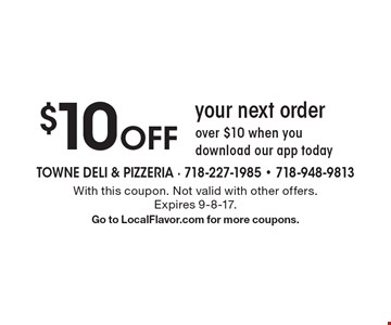 $10 Off your next order over $10 when you download our app today. With this coupon. Not valid with other offers. Expires 9-8-17. Go to LocalFlavor.com for more coupons.