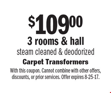$109.00 3 rooms & hall steam cleaned & deodorized. With this coupon. Cannot combine with other offers, discounts, or prior services. Offer expires 8-25-17.