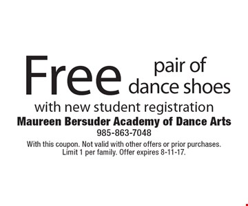 Free pair of dance shoes with new student registration. With this coupon. Not valid with other offers or prior purchases. Limit 1 per family. Offer expires 8-11-17.