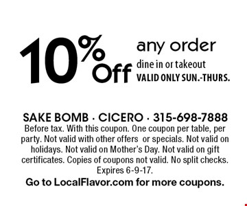 10% Off any order dine in or takeout VALID ONLY SUN.-THURS. Before tax. With this coupon. One coupon per table, per party. Not valid with other offers or specials. Not valid on holidays. Not valid on Mother's Day. Not valid on gift certificates. Copies of coupons not valid. No split checks. Expires 6-9-17.Go to LocalFlavor.com for more coupons.
