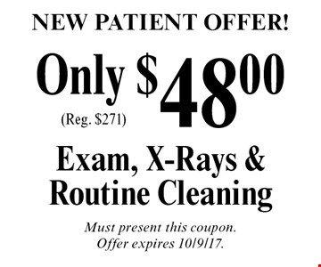 New Patient Offer! Exam, X-Rays & Routine Cleaning (Reg. $271). Must present this coupon. Offer expires 10/9/17.