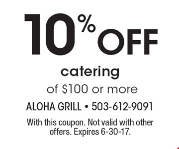 10% Off catering of $100 or more. With this coupon. Not valid with other offers. Expires 6-30-17.