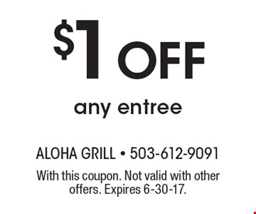 $1 Off any entree. With this coupon. Not valid with other offers. Expires 6-30-17.