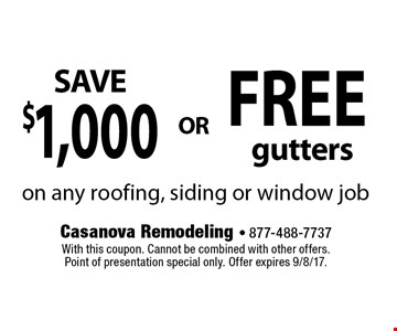 FREE gutters. $1,000 . on any roofing, siding or window job. With this coupon. Cannot be combined with other offers. Point of presentation special only. Offer expires 9/8/17.