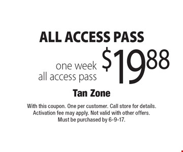 ALL ACCESS PASS $19.88 one week all access pass. With this coupon. One per customer. Call store for details. Activation fee may apply. Not valid with other offers. Must be purchased by 6-9-17.