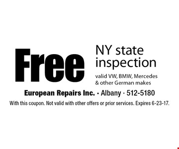 Free NY state inspection. Valid VW, BMW, Mercedes & other German makes. With this coupon. Not valid with other offers or prior services. Expires 6-23-17.