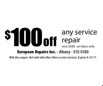 $100 off any service repair over $500, on labor only. With this coupon. Not valid with other offers or prior services. Expires 6-23-17.