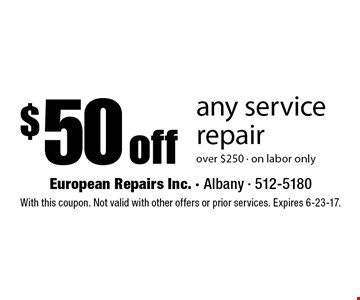 $50 off any service repair over $250, on labor only. With this coupon. Not valid with other offers or prior services. Expires 6-23-17.