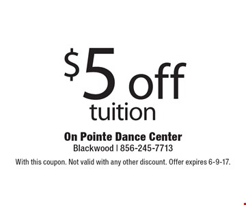 $5 off tuition. With this coupon. Not valid with any other discount. Offer expires 6-9-17.