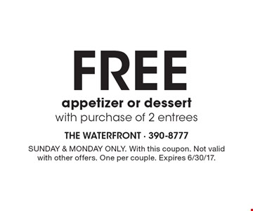 FREE appetizer or dessert with purchase of 2 entrees. SUNDAY & MONDAY ONLY. With this coupon. Not valid with other offers. One per couple. Expires 6/30/17.