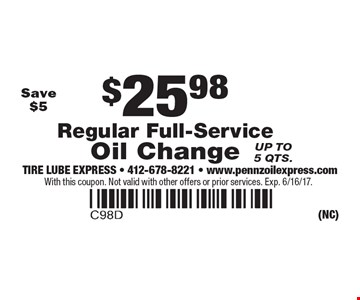 $25.98 Regular Full-Service Oil Change Up to 5 qts. Save $5. With this coupon. Not valid with other offers or prior services. Exp. 6/16/17.