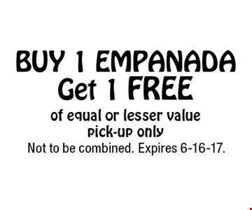 Free Empanada. Buy 1 empanada get 1 free of equal or lesser value. Pick-up only. Not to be combined. Expires 6-16-17.