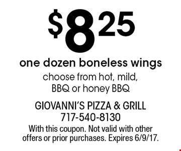 $8.25 one dozen boneless wings. Choose from hot, mild, BBQ or honey BBQ. With this coupon. Not valid with other offers or prior purchases. Expires 6/9/17.
