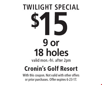 Twilight Special! $15 9 or 18 holes. Valid Mon.-Fri. after 2pm. With this coupon. Not valid with other offers or prior purchases. Offer expires 6-23-17.