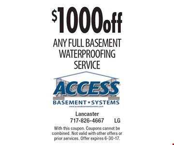 $1000 off Any full Basement Waterproofing Service. With this coupon. Coupons cannot be combined. Not valid with other offers or prior services. Offer expires 6-30-17.