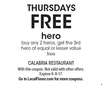 Thursday - Free hero. Buy any 2 heros, get the 3rd hero of equal or lesser value free. With this coupon. Not valid with other offers. Expires 6-9-17. Go to LocalFlavor.com for more coupons.