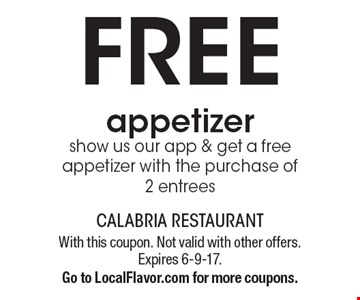 Free appetizer. Show us our app & get a free appetizer with the purchase of 2 entrees. With this coupon. Not valid with other offers. Expires 6-9-17. Go to LocalFlavor.com for more coupons.