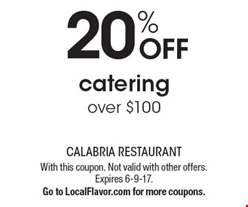 20% off catering over $100. With this coupon. Not valid with other offers. Expires 6-9-17. Go to LocalFlavor.com for more coupons.