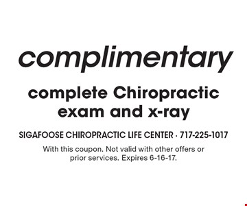 complimentary complete Chiropractic exam and x-ray. With this coupon. Not valid with other offers or prior services. Expires 6-16-17.