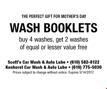 The Perfect Gift For Mother's Day! Wash Booklets, buy 4 washes, get 2 washes of equal or lesser value free. Prices subject to change without notice. Expires 5/14/2017.