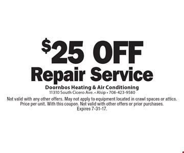 $25 off Repair Service. Not valid with any other offers. May not apply to equipment located in crawl spaces or attics. Price per unit. With this coupon. Not valid with other offers or prior purchases.Expires 7-31-17.
