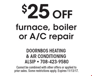 $25 off furnace, boiler or A/C repair. Cannot be combined with other offers or applied to prior sales. Some restrictions apply. Expires 11/13/17.