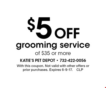 $5 Off grooming service of $35 or more. With this coupon. Not valid with other offers or prior purchases. Expires 6-9-17.CLP