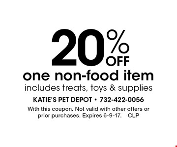20% Off one non-food item includes treats, toys & supplies. With this coupon. Not valid with other offers or prior purchases. Expires 6-9-17.CLP