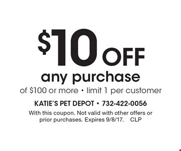 $10 Off any purchase of $100 or more - limit 1 per customer. With this coupon. Not valid with other offers or prior purchases. Expires 9/8/17.CLP