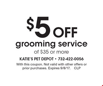 $5 Off grooming service of $35 or more. With this coupon. Not valid with other offers or prior purchases. Expires 9/8/17.CLP