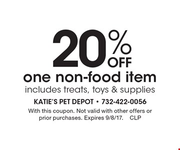20% Off one non-food item includes treats, toys & supplies. With this coupon. Not valid with other offers or prior purchases. Expires 9/8/17.CLP