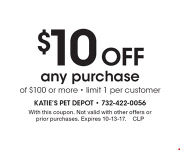 $10 Off any purchase of $100 or more - limit 1 per customer. With this coupon. Not valid with other offers or prior purchases. Expires 10-13-17.CLP