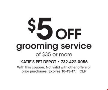 $5 Off grooming service of $35 or more. With this coupon. Not valid with other offers or prior purchases. Expires 10-13-17.CLP