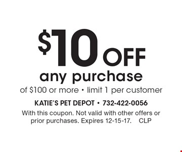 $10 Off any purchase of $100 or more - limit 1 per customer. With this coupon. Not valid with other offers or prior purchases. Expires 12-15-17.CLP