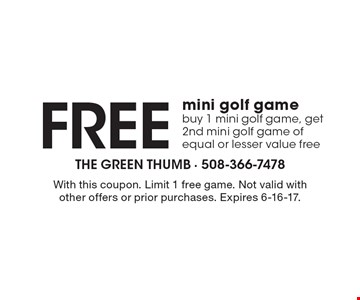 Free mini golf game buy 1 mini golf game, get 2nd mini golf game of equal or lesser value free. With this coupon. Limit 1 free game. Not valid with other offers or prior purchases. Expires 6-16-17.