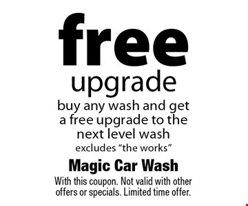 Free upgrade. Buy any wash and get a free upgrade to the next level wash excludes