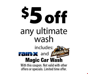 $5 off any ultimate wash. With this coupon. Not valid with other offers or specials. Limited time offer.